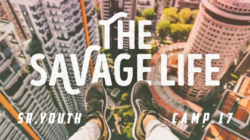 THE SAVAGE LIFE - Senior Youth Camp
